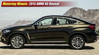 Motoring Minute: 2015 BMW X6 Revealed
