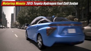 Motoring Minute: 2015 Toyota Fuel Cell Sedan