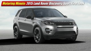 Motoring Minute: 2015 Land Rover Discovery Sport First Look