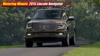 Motoring Minute: 2015 Lincoln Navigator