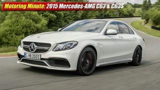 Motoring Minute: 2015 Mercedes-AMG C63 & C63S