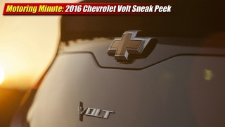 Motoring Minute: 2016 Chevrolet Volt Sneak Peek