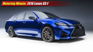 Motoring Minute: 2016 Lexus GS F