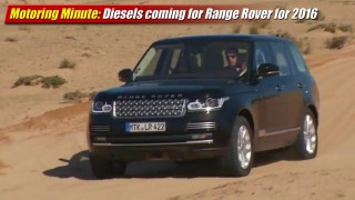 Motoring Minute: Diesels coming to Range Rover in 2016
