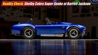 Reality Check: Shelby Cobra Super Snake at Barrett-Jackson