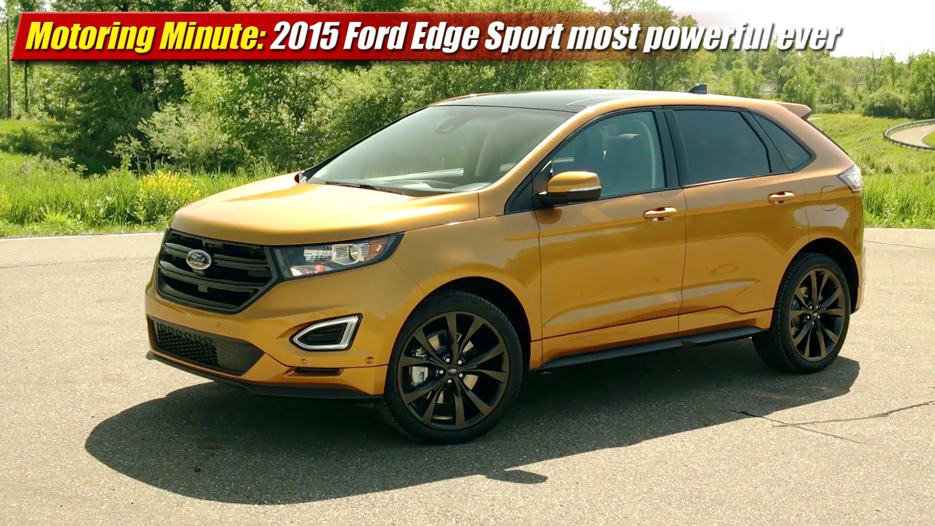 Motoring Minute: 2015 Ford Edge most powerful ever - TestDriven.TV