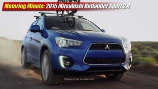 Motoring Minute: 2015 Mitsubishi Outlander Sport 2.4