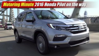 Motoring Minute: 2016 Honda Pilot on the way