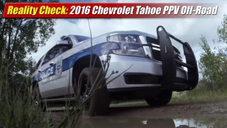 Reality Check: 2016 Chevrolet Tahoe PPV Off-Road