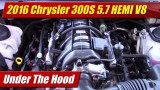 Under The Hood: 2016 Chrysler 300S 5.7 HEMI
