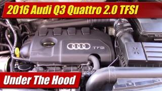 Under The Hood: 2016 Audi Q3 Quattro 2.0 TFSI