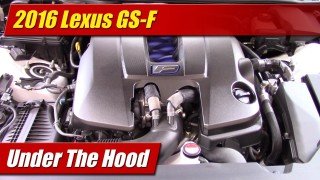 Under The Hood: 2016 Lexus GS-F