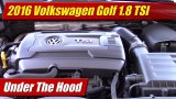 Under The Hood: 2016 Volkswagen Golf 1.8 TSI