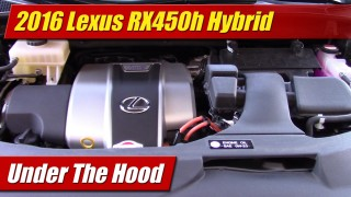 Under The Hood: 2016 Lexus RX450h Hybrid