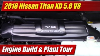 2016 Nissan Titan XD 5.6 V8: Engine Build & Plant Tour