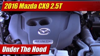 Under The Hood: 2016 Mazda CX9 2.5T