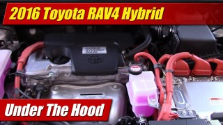 Under The Hood: 2016 Toyota RAV4 Hybrid