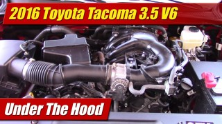 Under The Hood: 2016 Toyota Tacoma 3.5 V6