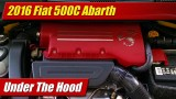 Under The Hood: 2016 Fiat 500C Abarth