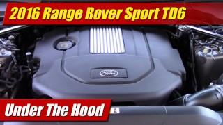 Under The Hood: 2016 Range Rover Sport TD6