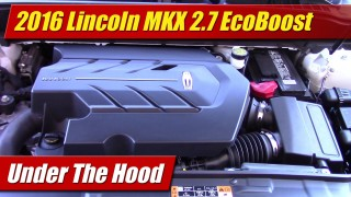 Under The Hood: 2016 Lincoln MKX 2.7 EcoBoost