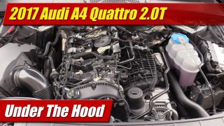 Under The Hood: 2017 Audi A4 2.0T Quattro