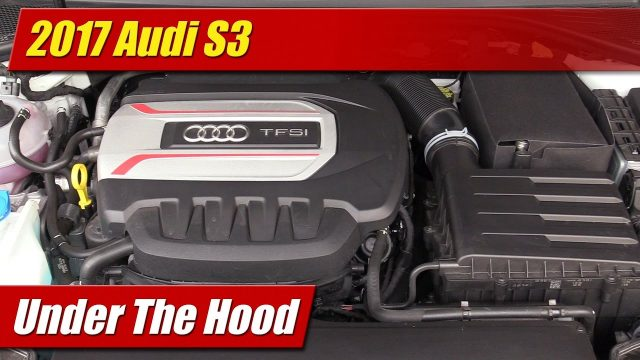 Under The Hood: 2017 Audi S3