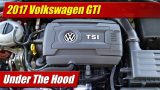 Under The Hood: 2017 Volkswagen GTI